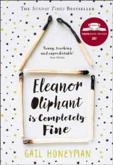 Eleanor Oliphant is Completely Fine : The Hottest Sunday Times Bestseller of 2017, Hardback Book