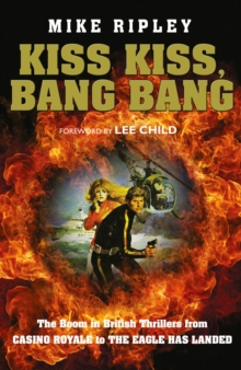 Kiss Kiss, Bang Bang : The Boom in British Thrillers from Casino Royale to the Eagle Has Landed, Hardback Book