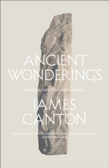 Ancient Wonderings : Journeys into Prehistoric Britain, Hardback Book