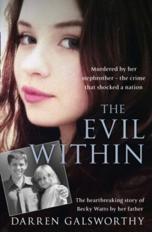 The Evil Within : Murdered by Her Stepbrother - the Crime That Shocked a Nation. the Heartbreaking Story of Becky Watts by Her Father, Paperback / softback Book