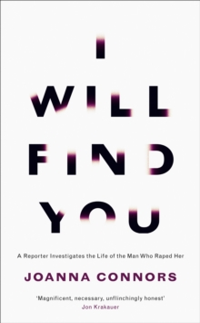 I Will Find You : A Reporter Investigates the Life of the Man Who Raped Her, Hardback Book