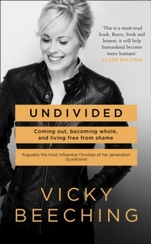 Undivided : Coming out, Becoming Whole, and Living Free from Shame, Hardback Book