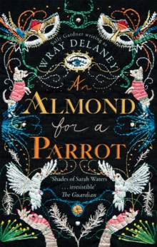 An Almond for a Parrot : The Gripping and Decadent Historical Page Turner for 2017, Paperback Book