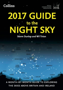 2017 Guide to the Night Sky : A Month-by-Month Guide to Exploring the Skies Above Britain and Ireland, Paperback Book