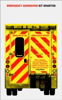 Emergency Admissions : Memoirs of an Ambulance Driver, Paperback / softback Book