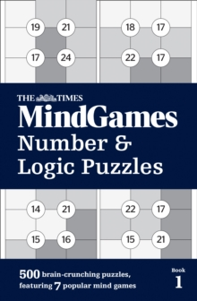 The Times Mind Games Number and Logic Puzzles Book 1 : 500 Brain-Crunching Puzzles, Featuring 7 Popular Mind Games, Paperback Book