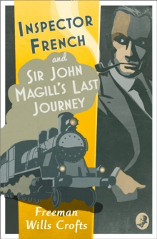 Inspector French: Sir John Magill's Last Journey (Inspector French Mystery, Book 6), EPUB eBook