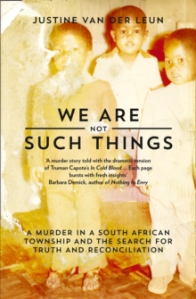 We Are Not Such Things : A Murder in a South African Township and the Search for Truth and Reconciliation, Paperback Book