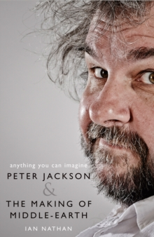 Anything You Can Imagine : Peter Jackson and the Making of Middle-Earth, Hardback Book