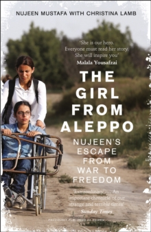 The Girl from Aleppo : Nujeen's Escape from War to Freedom, Paperback Book