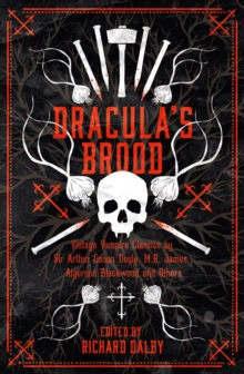 Dracula's Brood : Neglected Vampire Classics by Sir Arthur Conan Doyle, M.R. James, Algernon Blackwood and Others, Paperback / softback Book