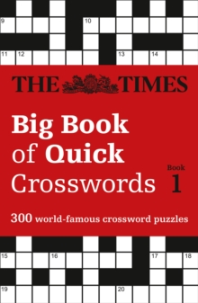 The Times Big Book of Quick Crosswords Book 1 : 300 World-Famous Crossword Puzzles, Paperback Book