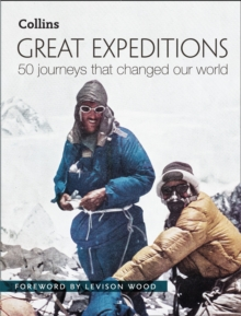 Great Expeditions : 50 Journeys That Changed Our World, Hardback Book