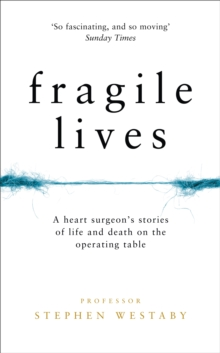 Fragile Lives : A Heart Surgeon's Stories of Life and Death on the Operating Table, Hardback Book