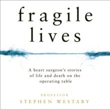 Fragile Lives : A Heart Surgeon's Stories of Life and Death on the Operating Table, eAudiobook MP3 eaudioBook