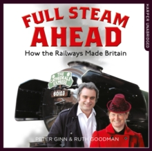 Full Steam Ahead : How the Railways Made Britain, eAudiobook MP3 eaudioBook
