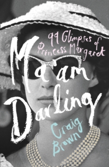 Ma'am Darling : 99 Glimpses of Princess Margaret, Hardback Book