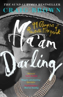 Ma'am Darling : 99 Glimpses of Princess Margaret, Paperback Book