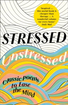 Stressed, Unstressed : Classic Poems to Ease the Mind, Paperback / softback Book