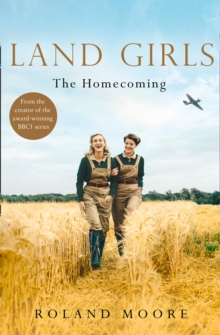 Land Girls: The Homecoming : A Moving and Heartwarming Wartime Saga, Paperback Book