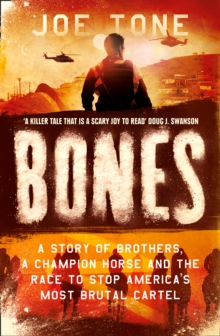 Bones: A Story of Brothers, a Champion Horse and the Race to Stop America's Most Brutal Cartel, Hardback Book