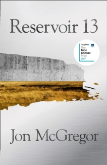 Reservoir 13 : Winner of the 2017 Costa Novel Award, Hardback Book