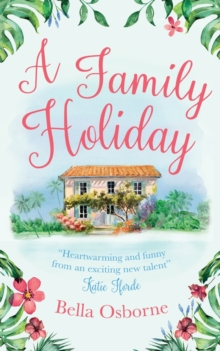 A Family Holiday : A Heartwarming Summer Romance for Fans of Katie Fforde, Paperback Book
