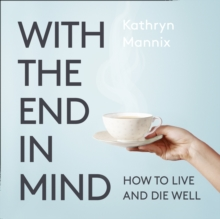 With the End in Mind : Dying, Death and Wisdom in an Age of Denial, eAudiobook MP3 eaudioBook