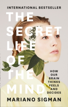 The Secret Life of the Mind : How Our Brain Thinks, Feels and Decides, Hardback Book