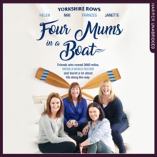 Four Mums in a Boat : Friends Who Rowed 3000 Miles, Broke a World Record and Learnt a Lot About Life Along the Way, eAudiobook MP3 eaudioBook