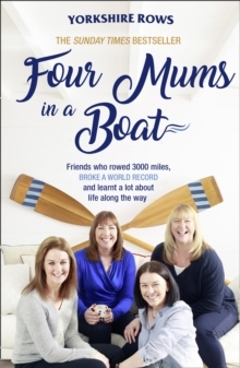Four Mums in a Boat : Friends Who Rowed 3000 Miles, Broke a World Record and Learnt a Lot About Life Along the Way, Paperback Book