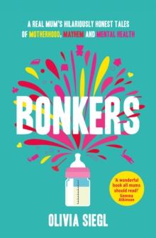 Bonkers : A Real Mum's Hilariously Honest Tales of Motherhood, Mayhem and Mental Health, Paperback Book