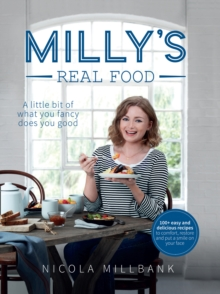 Milly's Real Food : 100+ Easy and Delicious Recipes to Comfort, Restore and Put a Smile on Your Face, Hardback Book