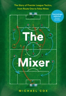 The Mixer: The Story of Premier League Tactics, from Route One to False Nines, EPUB eBook