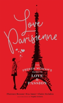 Love Parisienne : The French Woman's Guide to Love and Passion, Hardback Book