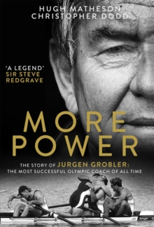 More Power : The Story of Jurgen Grobler: the Most Successful Olympic Coach of All Time, Hardback Book