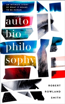 Autobiophilosophy : An Intimate Story of What it Means to be Human, Paperback Book