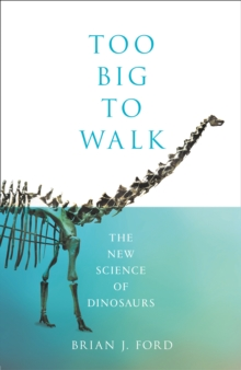 Too Big to Walk : The New Science of Dinosaurs, Hardback Book