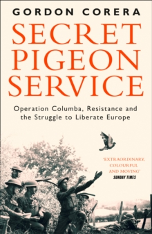 Secret Pigeon Service : Operation Columba, Resistance and the Struggle to Liberate Europe, Paperback / softback Book