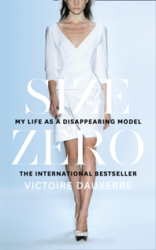 Size Zero : My Life as a Disappearing Model, Hardback Book