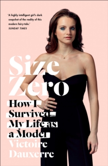 Size Zero : My Life as a Disappearing Model, Paperback Book