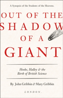 Out of the Shadow of a Giant : How Newton Stood on the Shoulders of Hooke and Halley, Hardback Book