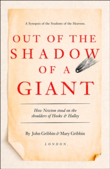 Out of the Shadow of a Giant : How Newton Stood on the Shoulders of Hooke and Halley, Paperback / softback Book