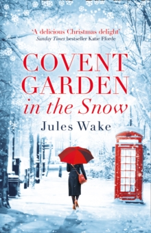 Covent Garden in the Snow : The Most Gorgeous and Heartwarming Christmas Romance of 2017!, Paperback Book