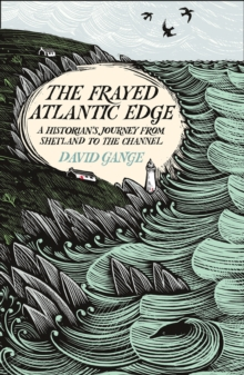 The Frayed Atlantic Edge : A Historian's Journey from Shetland to the Channel, Hardback Book