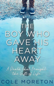 The Boy Who Gave His Heart Away : A Death That Brought the Gift of Life, Hardback Book
