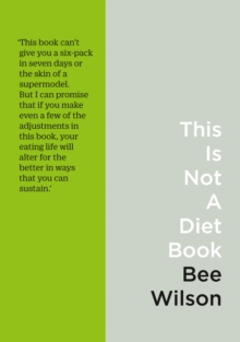 This Is Not A Diet Book : A User's Guide to Eating Well, Paperback / softback Book