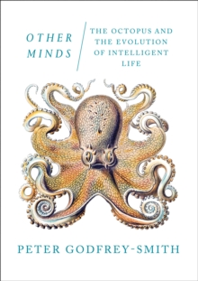 Other Minds : The Octopus and the Evolution of Intelligent Life, Hardback Book