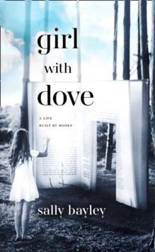 Girl With Dove : A Life Built by Books, Hardback Book