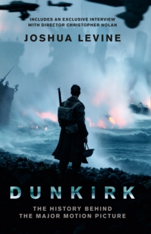 Dunkirk : The History Behind the Major Motion Picture, Paperback Book